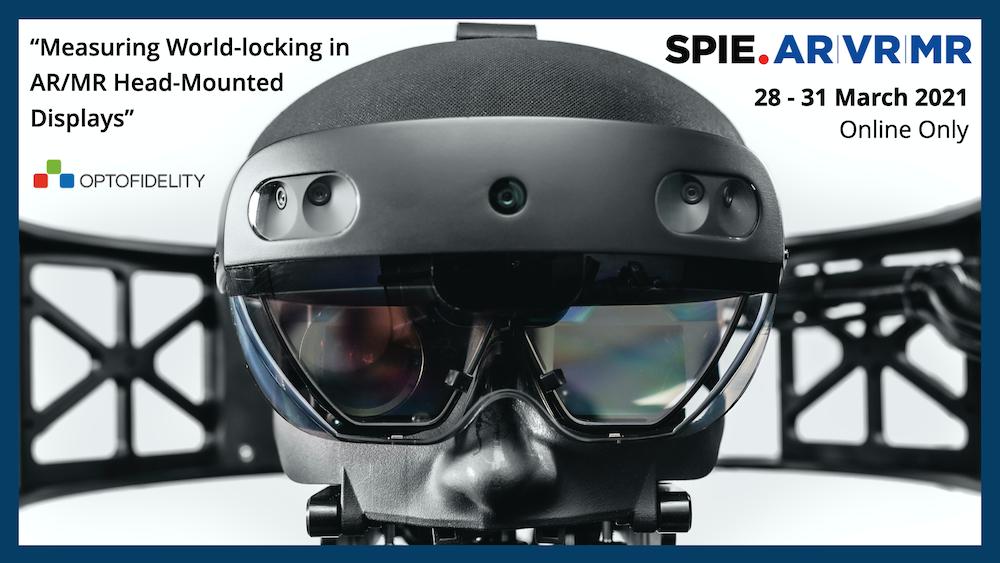 SPIE.AR VR MR_2021_digital_forum_ad_OptoFidelity_Measuring_world-locking_in_AR_MR_Head-Mounted_Displays