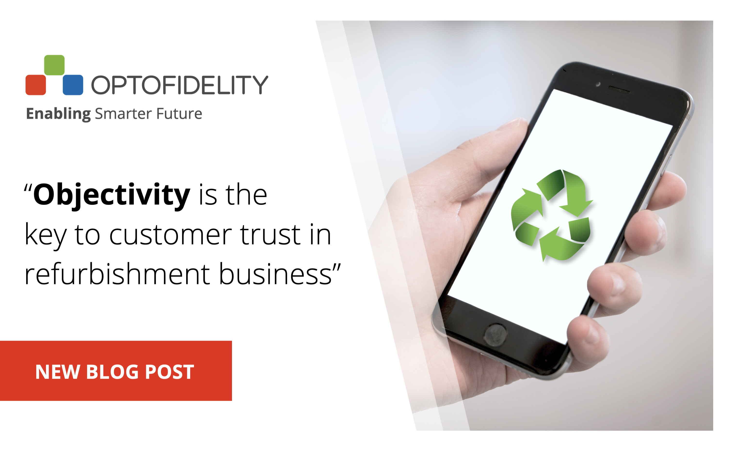 https://f.hubspotusercontent10.net/hubfs/6347010/Objectivity_is_the_key_to_customer_trust_in_refurbishment_business_OptoFidelity_blog_featured_image.png
